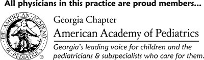All physicians in this practice are proud members... Georgia Chapter, American Academy of Pediatrics